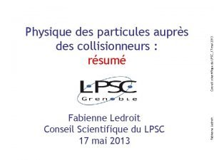 Fabienne Ledroit Conseil Scientifique du LPSC 17 mai