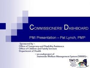COMMISSIONERS DASHBOARD PMI Presentation Pat Lynch PMP Sponsored