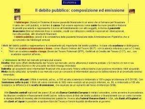 Economia Il debito pubblico composizione ed emissione Il