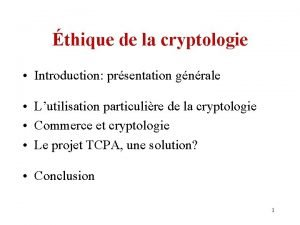 thique de la cryptologie Introduction prsentation gnrale Lutilisation
