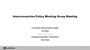 Interconnection Policy Working Group Meeting Con Edison Interconnection