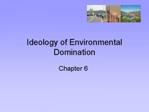 Ideology of Environmental Domination Chapter 6 Ideology of