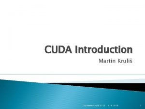 CUDA Introduction Martin Kruli by Martin Kruli v
