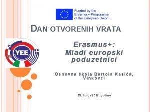 DAN OTVORENIH VRATA Erasmus Mladi europski poduzetnici Osnovna