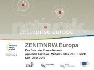 ZENITNRW Europa Das Enterprise Europe Network Agnieszka Kamiska