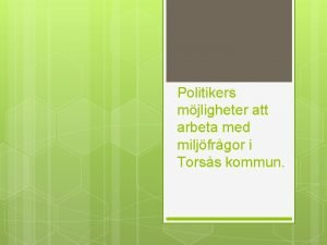 Politikers mjligheter att arbeta med miljfrgor i Torss