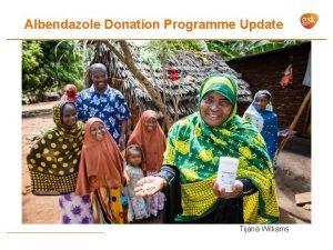 Albendazole Donation Programme Update Tijana Williams GSK Supply