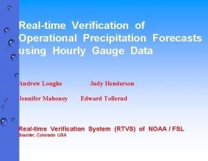 Realtime Verification of Operational Precipitation Forecasts using Hourly