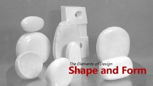 The Elements of Design Shape and Form Shape