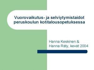 Vuorovaikutus ja selviytymistaidot peruskoulun kotitalousopetuksessa Hanna Keskinen Hanna