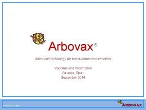 Arbovax Advanced technology for insectborne virus vaccines Vaccines