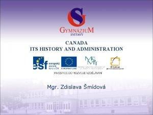 CANADA ITS HISTORY AND ADMINISTRATION Mgr Zdislava mdov