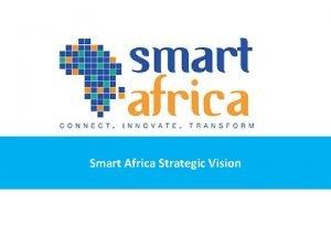 Smart Africa Strategic Vision Outline Smart Africas Vision