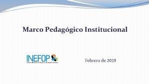 Marco Pedaggico Institucional Febrero de 2019 Marco Pedaggico