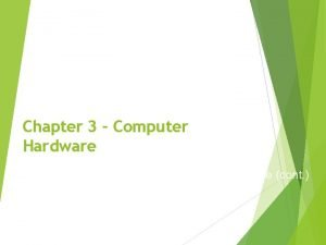 Chapter 3 Computer Hardware Computer Components Hardware cont