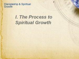 Discipleship Spiritual Growth I The Process to Spiritual