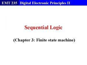 EMT 235 Digital Electronic Principles II Sequential Logic