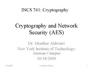 INCS 741 Cryptography and Network Security AES Dr