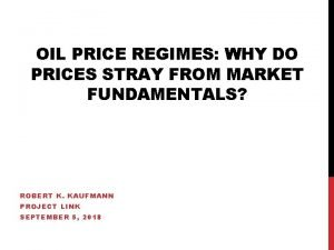 OIL PRICE REGIMES WHY DO PRICES STRAY FROM