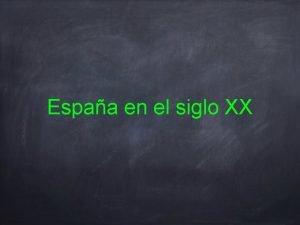 Espaa en el siglo XX Espaa en el