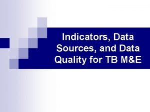 Indicators Data Sources and Data Quality for TB