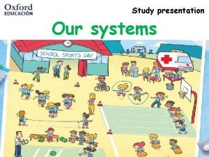 Study presentation Our systems Our senses and nervous