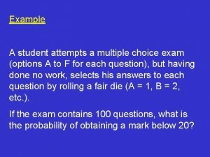 Example A student attempts a multiple choice exam