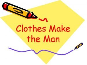 Clothes Make the Man Do clothes make the