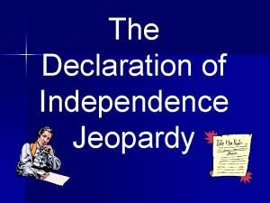 The Declaration of Independence Jeopardy The Declaration of