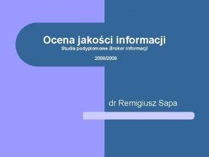 Ocena jakoci informacji Studia podyplomowe Broker informacji 20082009