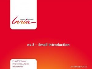 ns3 Small introduction PLANETE Group Inria Sophia Antipolis