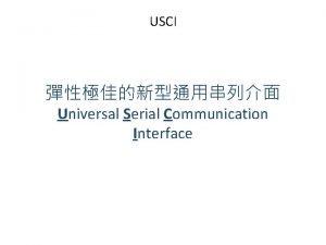 USCI Universal Serial Communication Interface USCIA UART Ir