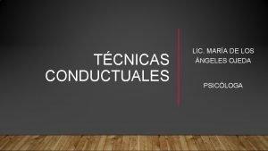 TCNICAS CONDUCTUALES LIC MARA DE LOS NGELES OJEDA