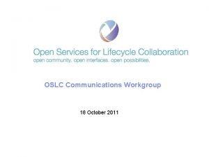 OSLC Communications Workgroup 18 October 2011 2011 IBM
