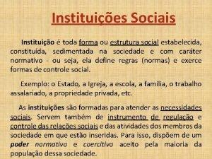 Instituies Sociais Instituio toda forma ou estrutura social