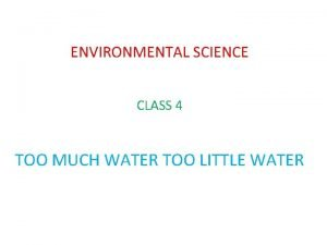 ENVIRONMENTAL SCIENCE CLASS 4 TOO MUCH WATER TOO