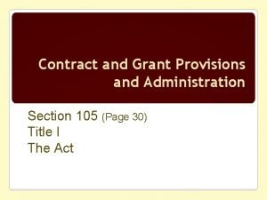 Contract and Grant Provisions and Administration Section 105