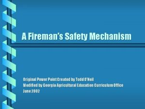 A Firemans Safety Mechanism Original Power Point Created