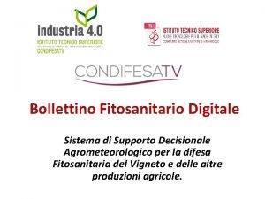 Bollettino Fitosanitario Digitale Sistema di Supporto Decisionale Agrometeorologico