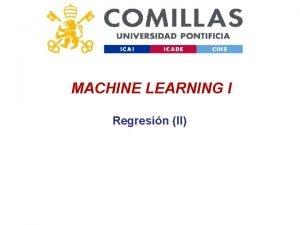 MACHINE LEARNING I Regresin II MACHINE LEARNING I