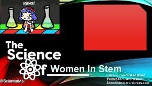 Women In Stem Patreon comscientistmel Twitter comscientistmel Scientistmel