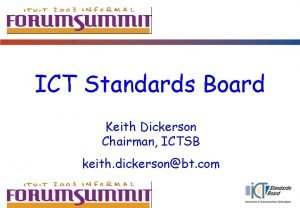ICT Standards Board Keith Dickerson Chairman ICTSB keith