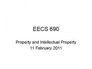 EECS 690 Property and Intellectual Property 11 February