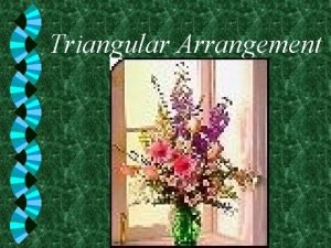 Triangular Arrangement Triangular Arrangement w among the most
