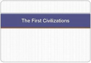 The First Civilizations Mesopotamia Sumer Babylonian Empire Phoenicia