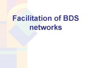 Facilitation of BDS networks What is a BDS