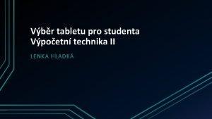 Vbr tabletu pro studenta Vpoetn technika II LENKA