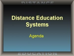 Distance Education Systems Agenda Distance Education Systems Asynchronous