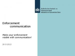 Enforcement communication Make your enforcement visible with communication