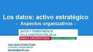 Los datos activo estratgico Aspectos organizativos Juan Jess